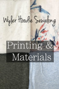 Printing and materials selection for the Wyler Hoodie Sewalong