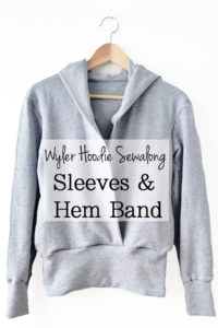 How to sew the sleeves, cuffs, and hem band on the Wyler Hoodie pattern - sewalong tutorial